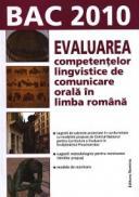 Evaluarea competentelor lingvistice de comunicare orala in limba romana. Bac 2010 - Miorita Got (coord.)