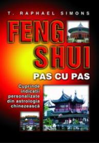 Feng Shui pas cu pas Cuprinde indicatii personalizate din astrologia chinezeasca -  T. Raphael Simons
