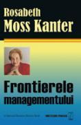 Frontierele managementului -  Rosabeth Moss Kanter
