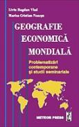 Geografie economica mondiala - problematizari contemporane si studii seminariale - Liviu Bogdan Vlad, Marius Cristian Neacsu