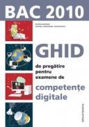 Ghid de pregatire pentru examenul de competente digitale. BAC 2010 - Emil Onea (coord.)