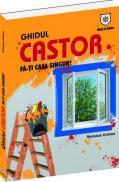 Ghidul Castor - Fa-ti casa singur! - Romulus Cristea