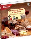 Ghidul gastronomic al Romaniei - Bucataria traditionala - Valentina Iordan