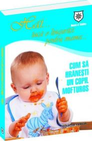 Hai.... inca o lingurita pentru mama... Cum sa hranesti un copil mofturos - Linda Piette