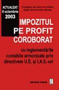 Impozitul pe profit coroborat cu regelementarile contabile armonizate prin directivele U.E. si I.A.S.-uri - Culegere de acte normative
