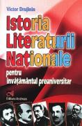 Istoria Literaturii Nationale - pentru invatamantul preuniversitar - Prof. Victor Drujinin