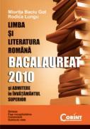 Limba si literatura romana. Bacalaureat 2010 si Admitere in Invatamantul Superior - Miorita Baciu-Got, Rodica Lungu