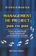 Management de proiect pas cu pas Cum sa planificati si sa conduceti un proiect spre succes -  Richard Newton