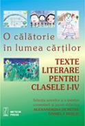 O calatorie in lumea cartilor Texte literare pentru clasele I-IV - Alexandra Dumitru, Daniela Besliu