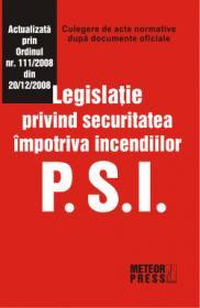 PSI. Legislatie privind securitatea impotriva incendiilor - Culegere de acte normative