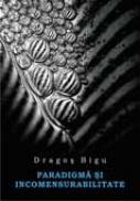 Paradigma si incomensurabilitate - Dragos Bigu