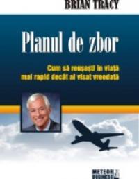Planul de zbor Cum sa reusesti in viata mai rapid decat ai visat vreodata -  Brian Tracy