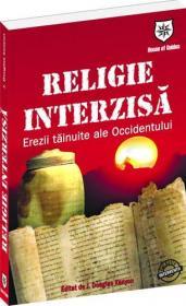 Religie interzisa. Erezii tainuite ale Occidentului - Editor J. Douglas Kenyon