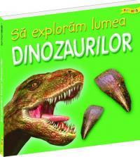 Sa exploram lumea dinozaurilor -