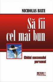 Sa fii cel mai bun Ghidul succesului personal -  Nicholas Bate