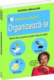 Simplu si rapid: Organizeaza-te - Donna Smallin