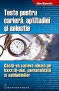 Teste pentru cariera, aptitudini si selectie Gasiti-va cariera ideala pe baza IQ-ului, personalitatii si aptitudinilor - Jim Barrett