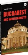 Touristic Guide Bucharest and Whereabouts - Madalin-Cristian Focsa, Oana Bica