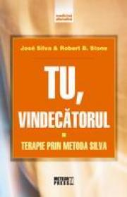 Tu, vindecatorul Terapie prin metoda Silva -  Jose Silva , Robert B. Stone