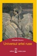Universul artei ruse - Mihaela Moraru