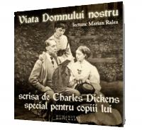 Viata Domnului nostru scrisa de Charles Dickens special pentru copiii lui - Charles Dickens