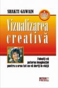 Vizualizarea creativa Folositi-va puterea imaginatiei pentru a crea tot ce va doriti in viata -  Shakti Gawain