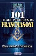 101 lucruri inedite despre francmasoni Rituri, ritualuri si rastalmaciri -  Barb Karg , John K. Young