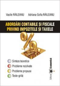Abordari contabile si fiscale privind impozitele si taxele - Vasile Raileanu , Adriana Sofia Raileanu
