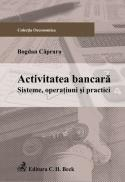 Activitatea bancara. Sisteme, operatiuni si practici - Capraru Bogdan