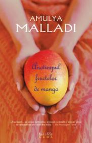 Anotimpul fructelor de mango - Amulya Malladi