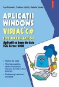 Aplicatii Windows in Visual C# 2008 Express Edition. Aplicatii cu baze de date SQL Server 2008 - Ana Intuneric, Cristina Sichim, Daniela Tarasa