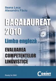 Bacalaureat 2010. Limba engleza. Evaluarea competentelor lingvistice - Ileana Leca, Alexandru Faciu