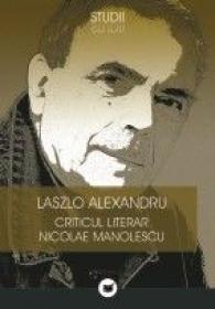 CRITICUL LITERAR NICOLAE MANOLESCU - ALEXANDRU, Laszlo