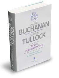 Calculul consimtamantului. Fundamente logice ale democratiei constitutionale - Gordon Tullock, James Buchanan