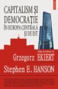 Capitalism si democratie in Europa Centrala si de Est. Evaluarea mostenirii regimurilor comuniste - Grzegorz Ekiert (coord. ), Stephen E. Hanson (coord. )