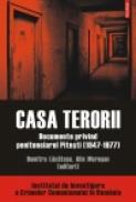 Casa terorii. Documente privind penitenciarul Pitesti (1947-1977) - Alin Muresan, Dumitru Lacatusu
