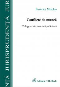 Conflicte de munca. Culegere de practica judiciara - Mischie Beatrice