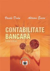 Contabilitate bancara. Editia a II-a - Vasile Dedu , Adrian Enciu