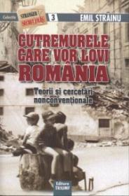 Cutremurele care vor lovi Romania. Teorii si cercetari nonconventionale - Strainu, Emil