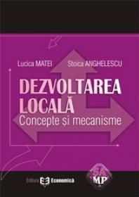 Dezvoltarea locala. Concepte si mecanisme - Lucica Matei , Stoica Anghelescu