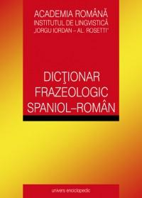 Dictionar frazeologic spaniol - roman - Valeria Neagu, Maria Neches, Tudora Sandru-Mehedinti, Maria Albu
