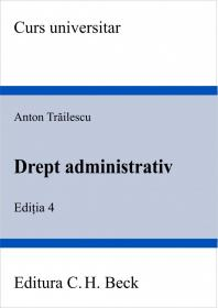 Drept administrativ. Editia 4 - Trailescu Anton