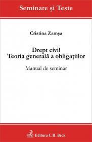 Drept civil. Teoria generala a obligatiilor. Manual de seminar - Zamsa Cristina