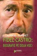 Fidel Castro: biografie pe doua voci - Ignacio Ramonet