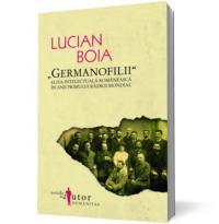 """Germanofilii"" - Elita intelectuala romaneasca in anii Primului Razboi Mondial - Lucian Boia"