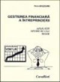 Gestiunea financiara a intreprinderii - Aplicatii, studii de caz, teste - Petre Brezeanu