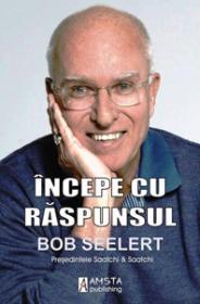 Incepe cu raspunsul - Bob Seelert
