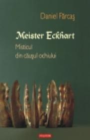 Meister Eckhart. Misticul din causul ochiului - Daniel Farcas