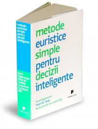 Metode euristice simple pentru decizii inteligente - Gerd Gigerenzer, Peter Todd, The ABC Research Group