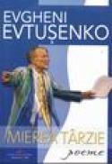 Mierea tarzie - Evgheni Evtusenko
